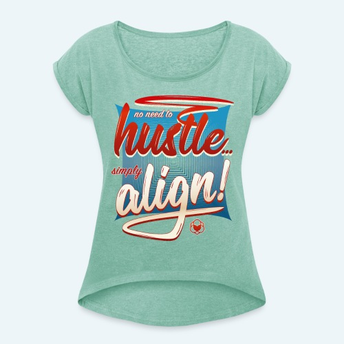 No Need To Hustle - Simply Align ! - Frauen T-Shirt mit gerollten Ärmeln