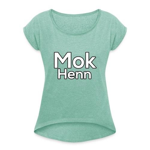 Mok Henn - Vrouwen T-shirt met opgerolde mouwen
