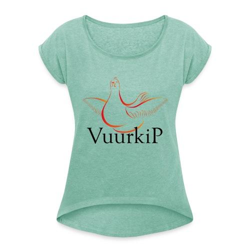 Vuurkip - Vrouwen T-shirt met opgerolde mouwen