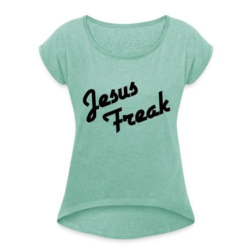 Jesus Freak - Vrouwen T-shirt met opgerolde mouwen