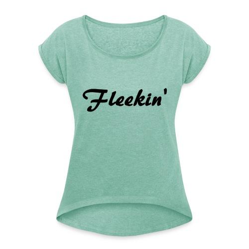 Fleekin' - Vrouwen T-shirt met opgerolde mouwen