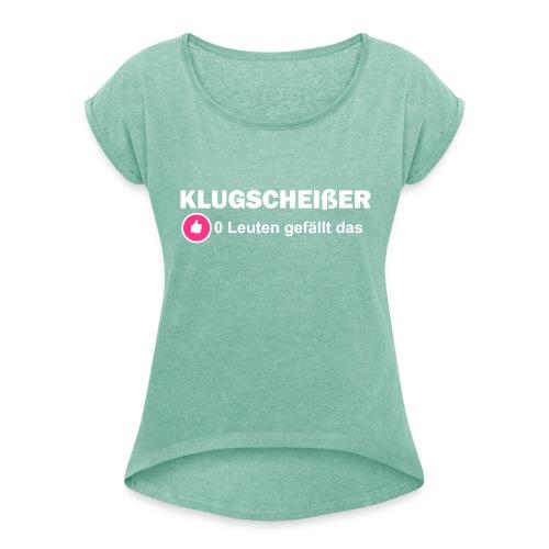 Klugscheisser - Frauen T-Shirt mit gerollten Ärmeln