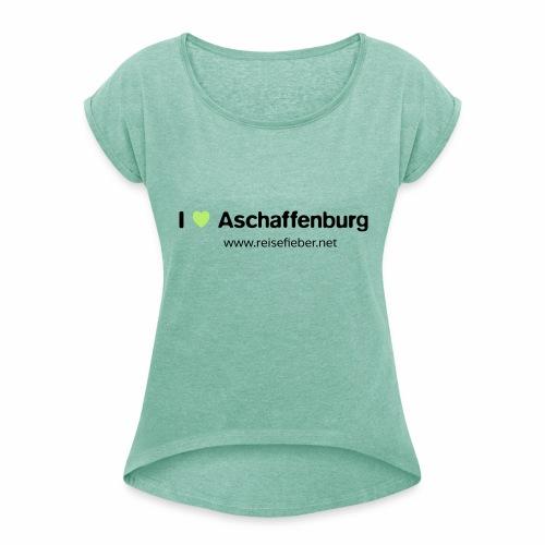 I love Aschaffenburg - Frauen T-Shirt mit gerollten Ärmeln