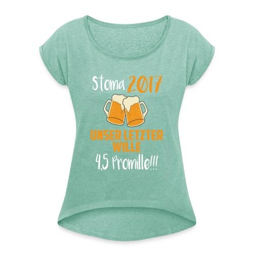 Stoma 2017. Unser letzter WIlle 4,5 Promille. - Frauen T-Shirt mit gerollten Ärmeln