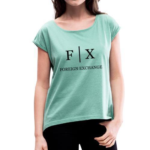 FX - FOREX - FOREIGN EXCHANGE - Frauen T-Shirt mit gerollten Ärmeln