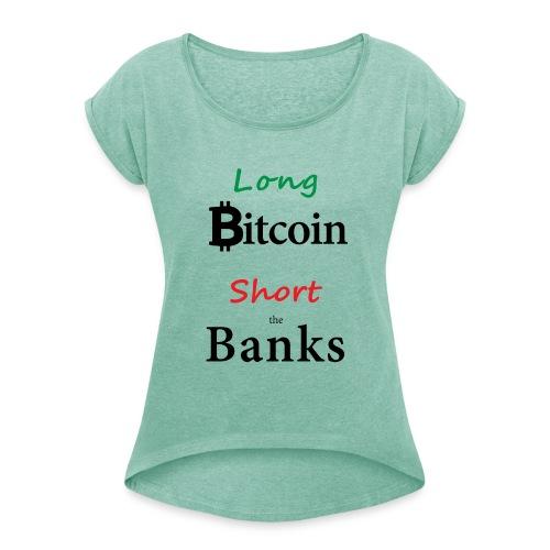 Long Bitcoin Short the Banks - Frauen T-Shirt mit gerollten Ärmeln