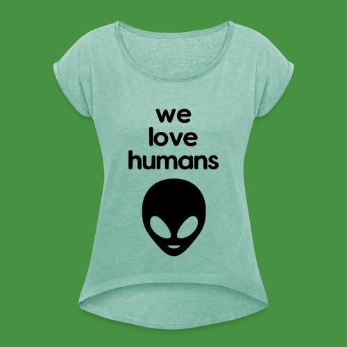 We Love Humans mit Aliengesicht - Frauen T-Shirt mit gerollten Ärmeln
