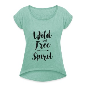 Wild-and-Free-Spirit - Women's T-shirt with rolled up sleeves