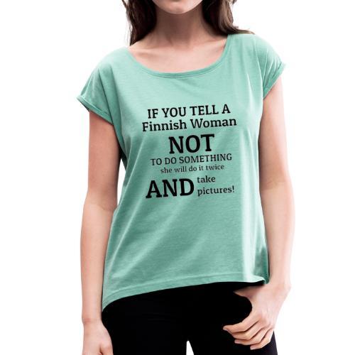 Stubborn Finnish Woman - Naisten T-paita, jossa rullatut hihat