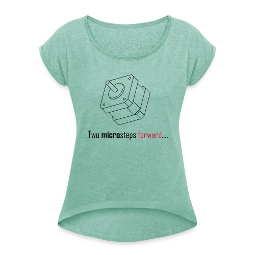 Two microsteps forward.... - Women's T-Shirt with rolled up sleeves