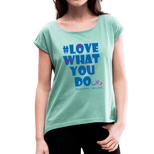 train smart - Love what you do - Frauen T-Shirt mit gerollten Ärmeln