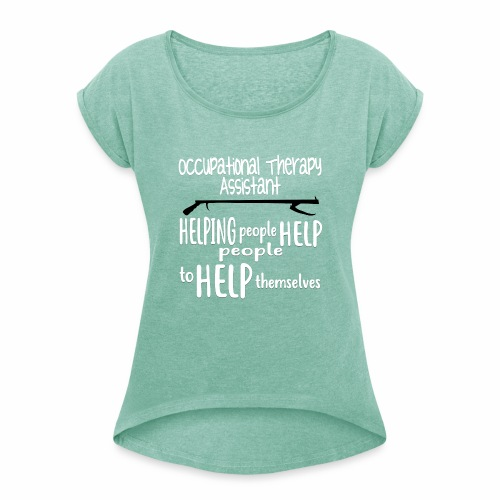 OT Assistant - Women's T-Shirt with rolled up sleeves