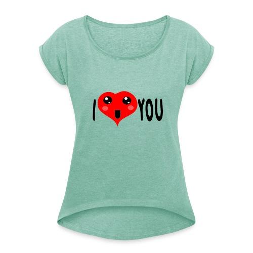 i love you - Frauen T-Shirt mit gerollten Ärmeln