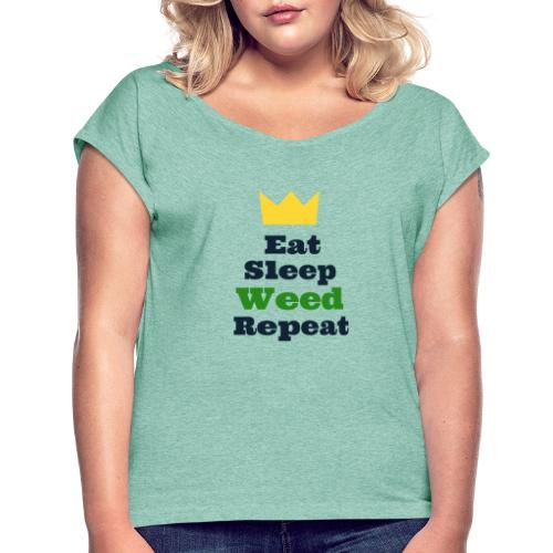 Eat Sleep Weed Repeat Tees by SeSQoOo - Women's T-Shirt with rolled up sleeves