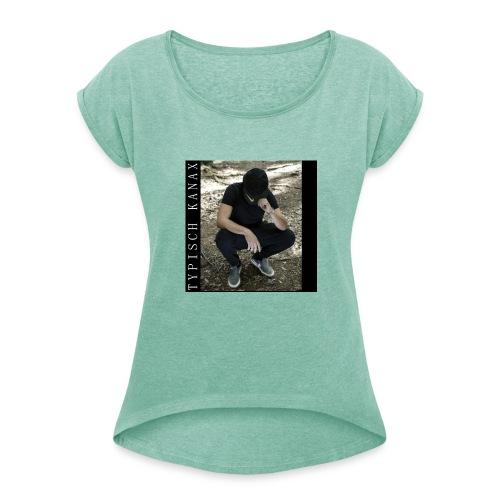 Typisch Kanax - Frauen T-Shirt mit gerollten Ärmeln
