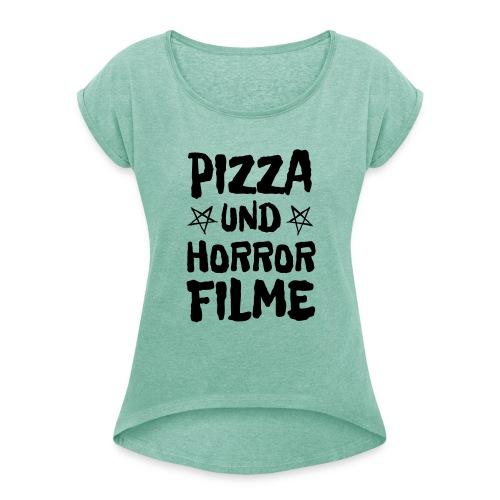 Pizza und Horrorfilme für Film Nerds und Hipster - Frauen T-Shirt mit gerollten Ärmeln