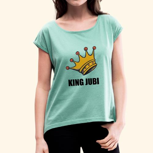 KING JUBI Merch - Women's T-Shirt with rolled up sleeves