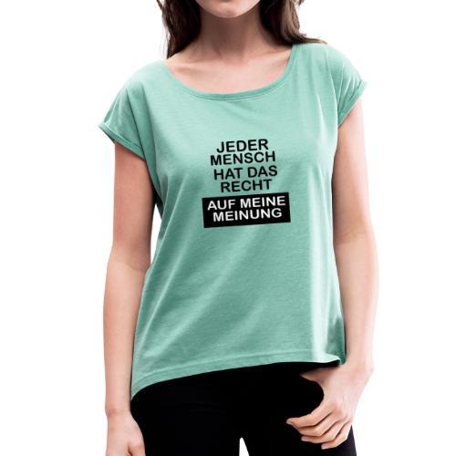 Jeder mensch hat das recht - Frauen T-Shirt mit gerollten Ärmeln