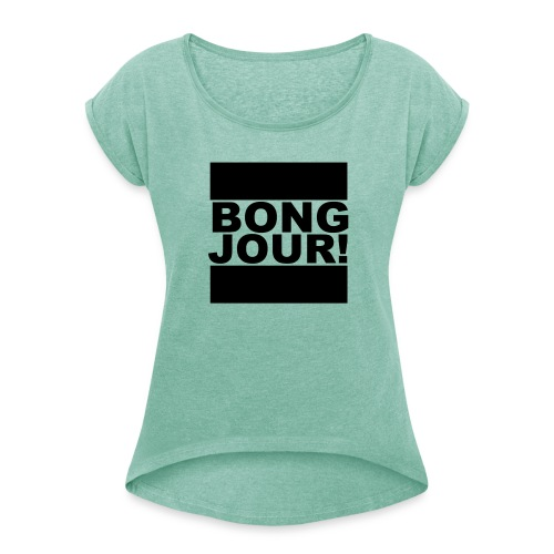 BONGJOUR! - Frauen T-Shirt mit gerollten Ärmeln