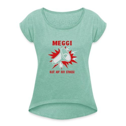 MEGGI - Blut auf der Straße - Frauen T-Shirt mit gerollten Ärmeln