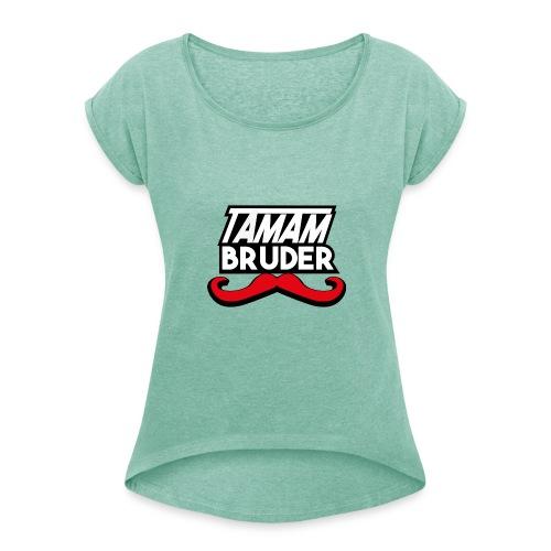 Tamam Bruder - Frauen T-Shirt mit gerollten Ärmeln