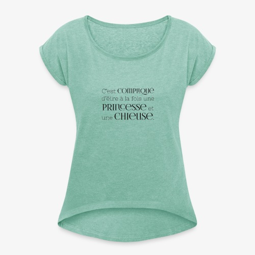 Princesse et chieuse - T-shirt à manches retroussées Femme