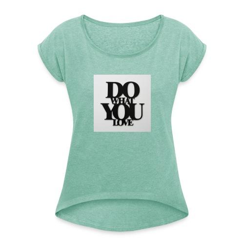 napis-na-sciane-do-what-you-love-czarny-jpg - Koszulka damska z lekko podwiniętymi rękawami