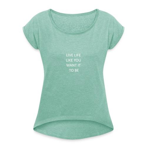 Live life - T-skjorte med rulleermer for kvinner
