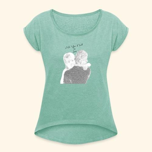 All You Need Is Love - Frauen T-Shirt mit gerollten Ärmeln
