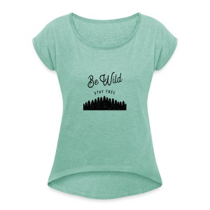 Be Wild - Women's T-shirt with rolled up sleeves