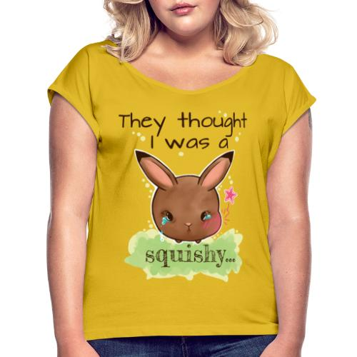 Not squishy - Women's T-Shirt with rolled up sleeves