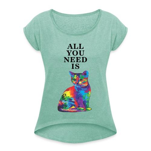 ALL YOU NEED IS CAT - Koszulka damska z lekko podwiniętymi rękawami