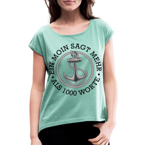 Ein Moin sagt mehr als 1000 Worte - Frauen T-Shirt mit gerollten Ärmeln
