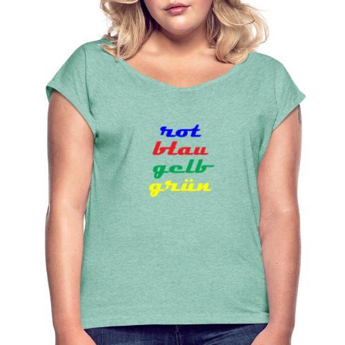 rot gelb blau gruen - Frauen T-Shirt mit gerollten Ärmeln