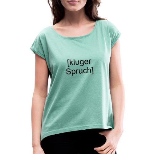 Kluger Spruch (schwarz) - Frauen T-Shirt mit gerollten Ärmeln