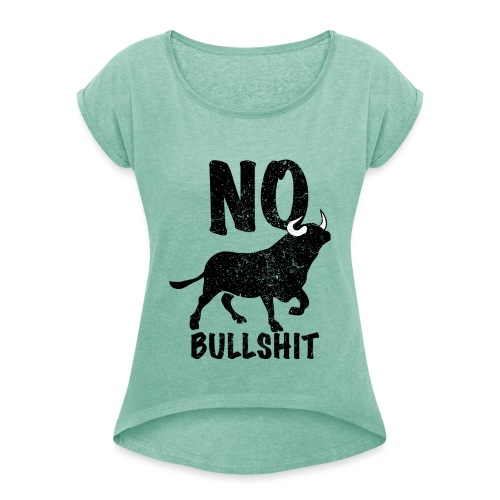Bullshit - Women's T-Shirt with rolled up sleeves