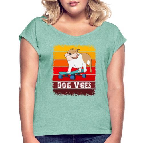 Dog vibes - Vrouwen T-shirt met opgerolde mouwen