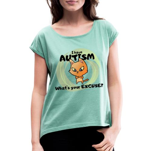 I have AUTISM, what's your excuse? - Women's T-Shirt with rolled up sleeves