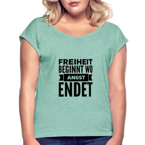 Freiheit beginnt wo Angst endet - Frauen T-Shirt mit gerollten Ärmeln