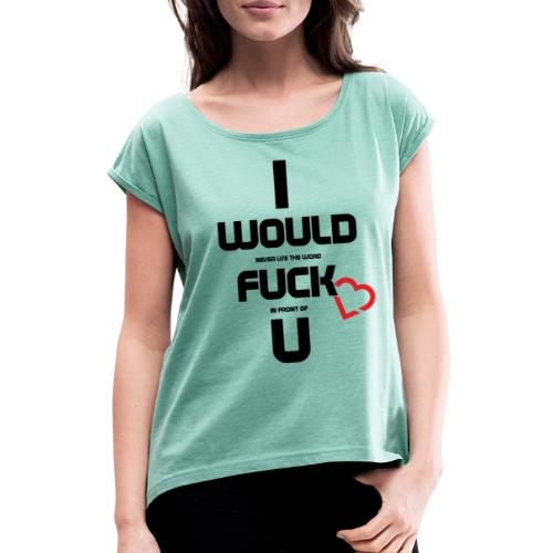 Never fuck the Heart - Women's T-Shirt with rolled up sleeves