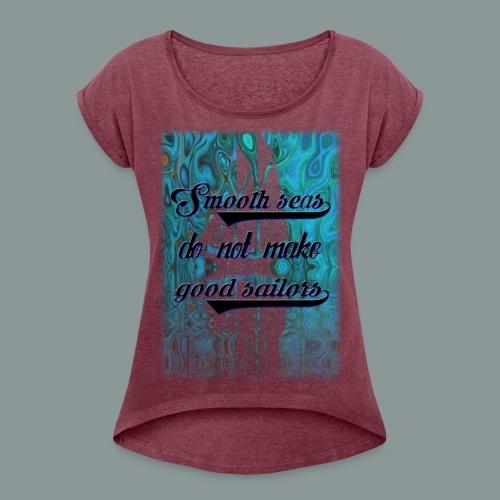 smooth seas - Frauen T-Shirt mit gerollten Ärmeln