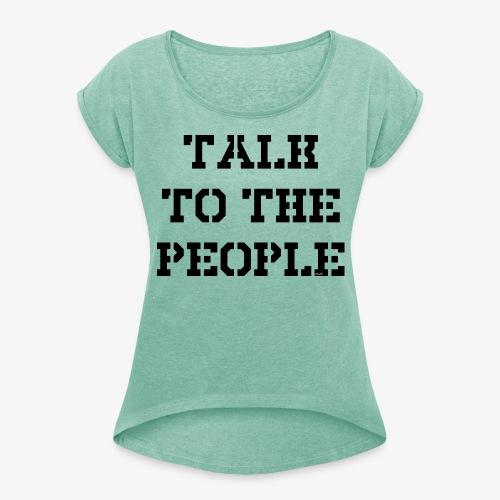 Talk to the people - schwarz - Frauen T-Shirt mit gerollten Ärmeln
