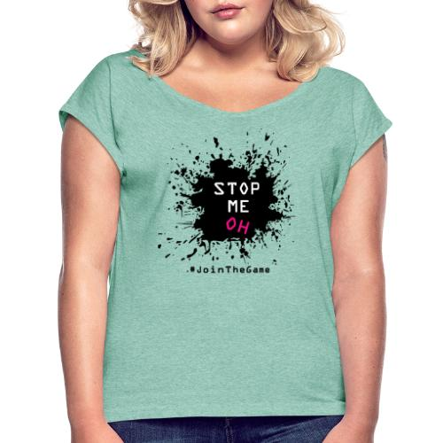 Stop me oh - Women's T-Shirt with rolled up sleeves