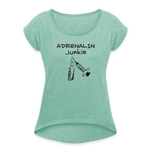 Adrenalin Junkie - Frauen T-Shirt mit gerollten Ärmeln