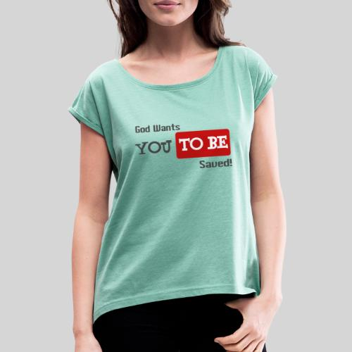 God wants you to be saved Johannes 3,16 - Frauen T-Shirt mit gerollten Ärmeln