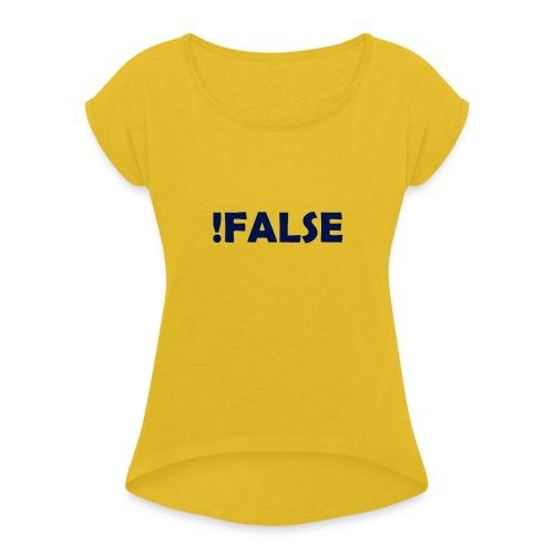 !False - Frauen T-Shirt mit gerollten Ärmeln