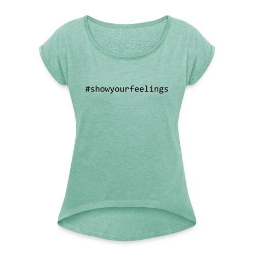 Show your feelings! - Frauen T-Shirt mit gerollten Ärmeln