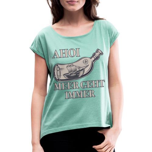 Meer geht immer - Frauen T-Shirt mit gerollten Ärmeln