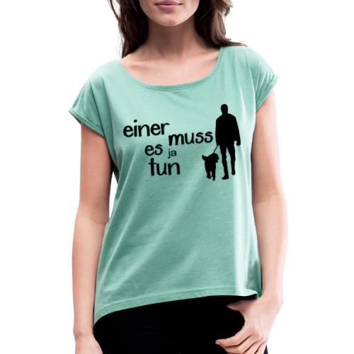 Gassi / Hundegang - einer muss! Hunde Geschenk - Frauen T-Shirt mit gerollten Ärmeln