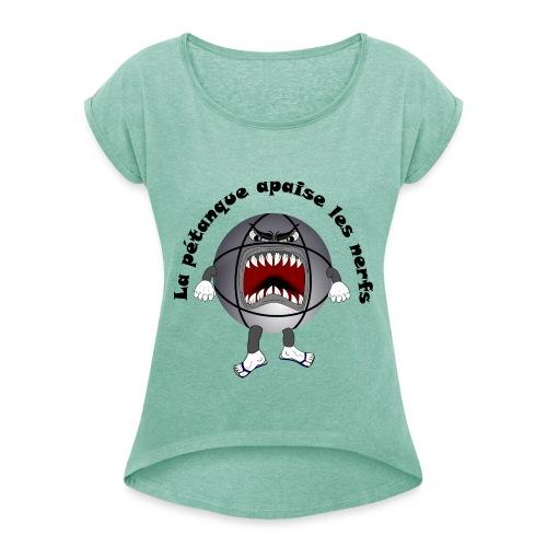 t shirt petanque amusant cool apaise les nerfs - T-shirt à manches retroussées Femme